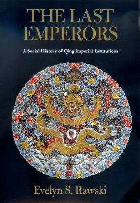 Image for The Last Emperors: A Social History of Qing Imperial Institutions