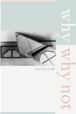 Why/Why Not (New California Poetry), Ronk, Martha