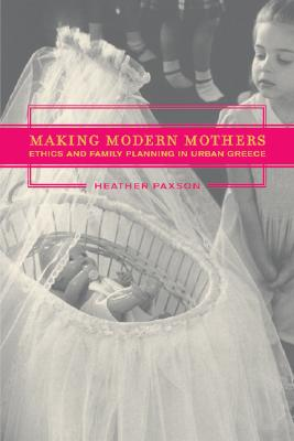 Image for Making Modern Mothers: Ethics and Family Planning in Urban Greece
