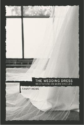 The Wedding Dress: Meditations on Word and Life, Howe, Fanny