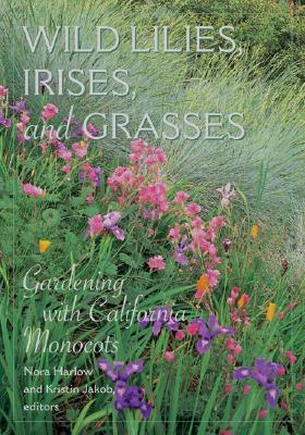Image for Wild Lilies, Irises, and Grasses: Gardening with California Monocots