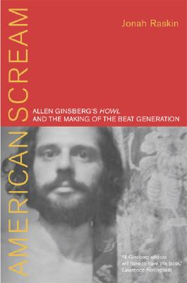 American Scream: Allen Ginsberg's Howl and the Making of the Beat Generation, Raskin, Jonah