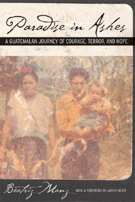 Image for Paradise in Ashes: A Guatemalan Journey of Courage, Terror, and Hope (California