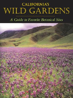 Image for California�s Wild Gardens: A Guide to Favorite Botanical Sites