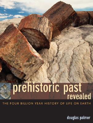 Image for Prehistoric Past Revealed: The Four Billion Year History of Life on Earth