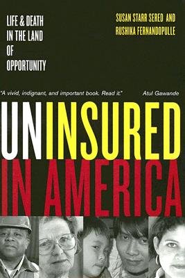 Image for Uninsured in America: Life and Death in the Land of Opportunity