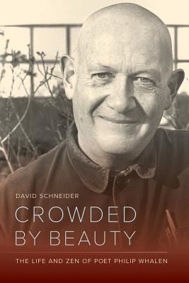 Image for Crowded by Beauty: The Life and Zen of Poet Philip Whalen