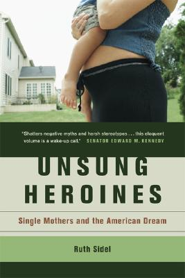 Unsung Heroines: Single Mothers and the American Dream, Sidel, Ruth