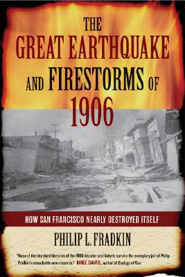 Image for The Great Earthquake and Firestorms of 1906: How San Francisco Nearly Destroyed Itself
