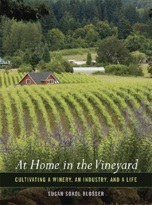 Image for At Home in the Vineyard: Cultivating a Winery, an Industry, and a Life