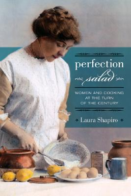 Image for Perfection Salad: Women and Cooking at the Turn of the Century (California Studies in Food and Culture)