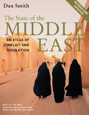 The State of the Middle East: An Atlas of Conflict and Resolution, Smith, Dan