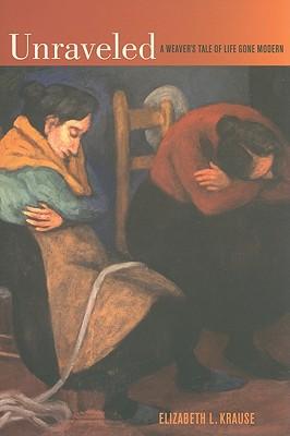 Unraveled: A Weaver's Tale of Life Gone Modern, Krause, Elizabeth L.