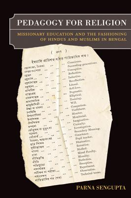 Pedagogy for Religion: Missionary Education and the Fashioning of Hindus and Muslims in Bengal, Sengupta, Parna