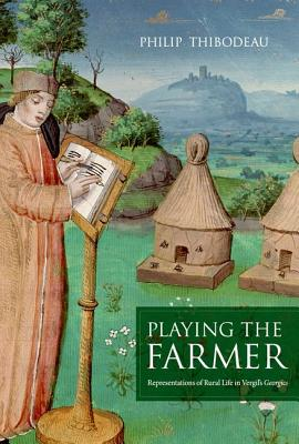 Image for Playing the Farmer: Representations of Rural Life in Vergil?s Georgics