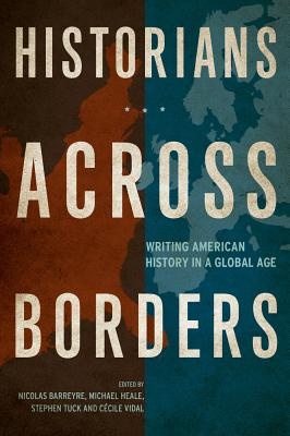 Image for Historians across Borders: Writing American History in a Global Age