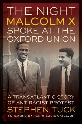 Image for The Night Malcolm X Spoke at the Oxford Union: A Transatlantic Story of Antiracist Protest (George Gund Foundation Imprint in African American Studies)