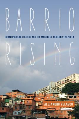 Image for Barrio Rising: Urban Popular Politics and the Making of Modern Venezuela