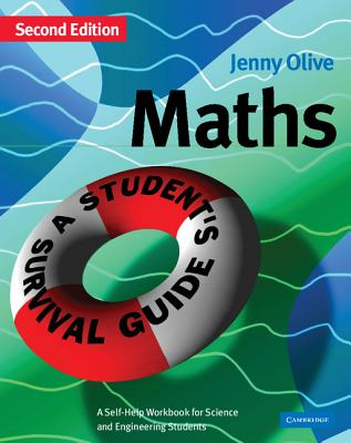 Maths: A Student's Survival Guide: A Self-Help Workbook for Science and Engineering Students, Olive, Jenny