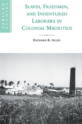 Slaves, Freedmen and Indentured Laborers in Colonial Mauritius (African Studies), Allen, Richard B.