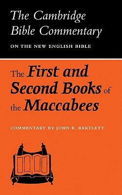 The First and Second Books of the Maccabees (Cambridge Bible Commentaries on the Apocrypha), Bartlett, J. R.
