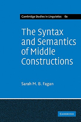 Image for The Syntax and Semantics of Middle Constructions: A Study with Special Reference to German (Cambridge Studies in Linguistics)