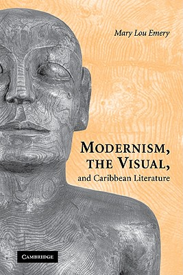 Modernism, the Visual, and Caribbean Literature, Emery, Mary Lou