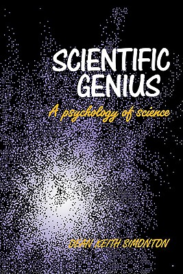Scientific Genius: A Psychology of Science, Simonton, Dean Keith