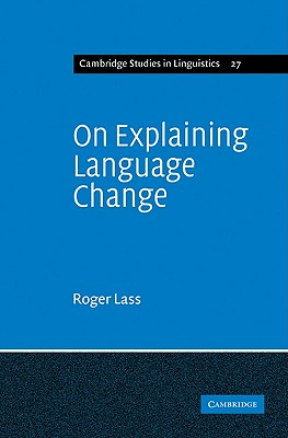 On Explaining Language Change (Cambridge Studies in Linguistics), Lass