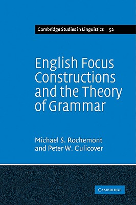 English Focus Constructions and the Theory of Grammar (Cambridge Studies in Linguistics), Rochemont, Michael Shaun; Culicover, Peter William