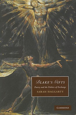 Blake's Gifts: Poetry and the Politics of Exchange (Cambridge Studies in Romanticism), Haggarty, Sarah