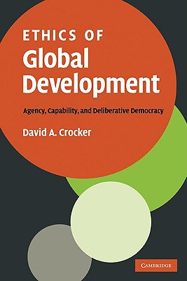 Image for Ethics of Global Development: Agency, Capability, and Deliberative Democracy