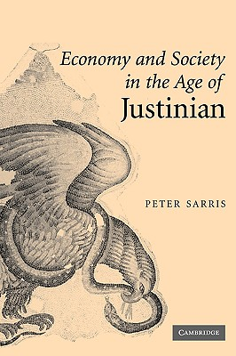 Economy and Society in the Age of Justinian, Sarris, Peter