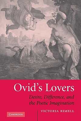 Ovid's Lovers: Desire, Difference and the Poetic Imagination, Rimell, Dr Victoria