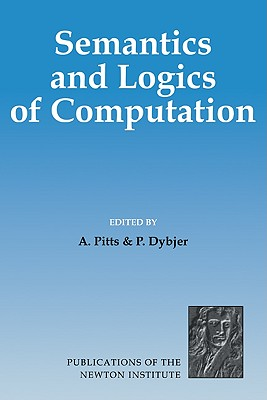 Image for Semantics and Logics of Computation (Publications of the Newton Institute)