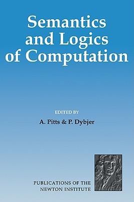 Semantics and Logics of Computation (Publications of the Newton Institute)
