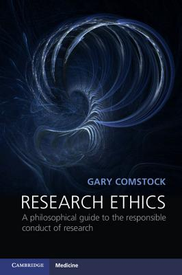 Research Ethics: A Philosophical Guide to the Responsible Conduct of Research (Cambridge Medicine (Paperback)), Comstock, Gary