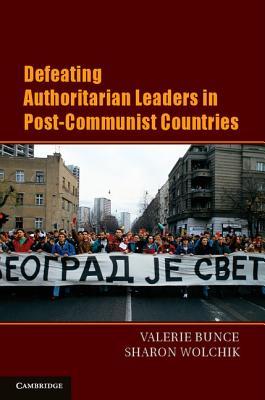 Defeating Authoritarian Leaders in Postcommunist Countries (Cambridge Studies in Contentious Politics), Bunce, Valerie J.; Wolchik, Sharon L.