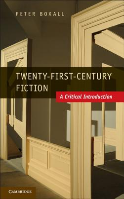 Twenty-First-Century Fiction: A Critical Introduction, Boxall, Peter