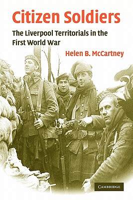 Image for Citizen Soldiers: The Liverpool Territorials in the First World War (Studies in the Social and Cultural History of Modern Warfare)