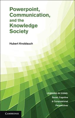 PowerPoint, Communication, and the Knowledge Society (Learning in Doing: Social, Cognitive and Computational Perspectives), Knoblauch, Hubert