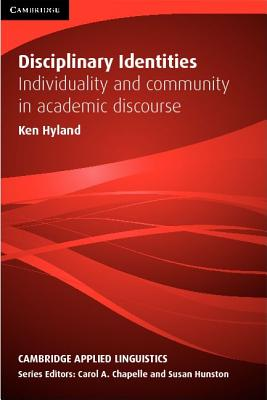 Disciplinary Identities: Individuality and Community in Academic Discourse (Cambridge Applied Linguistics), Hyland, Ken