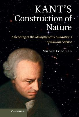 Image for Kant's Construction of Nature: A Reading of the Metaphysical Foundations of Natural Science