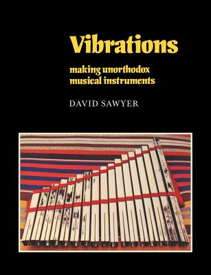 Image for Vibrations : Making Unorthodox Musical Instruments