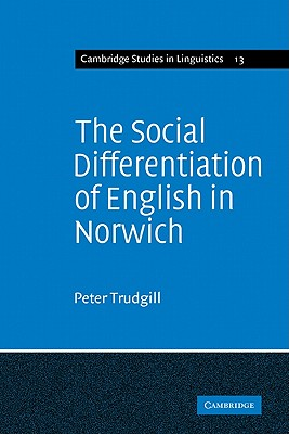The Social Differentiation of English in Norwich (Cambridge Studies in Linguistics), Trudgill, Peter