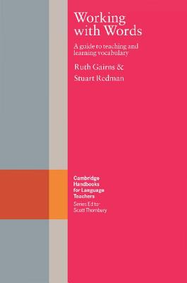 Working with Words: A Guide to Teaching and Learning Vocabulary (Cambridge Handbooks for Language Teachers), Gairns, Ruth; Redman, Stuart