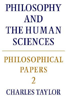 Philosophical Papers: Volume 2, Philosophy and the Human Sciences (Philosophical Papers, Vol 2), Taylor, Charles