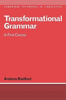 Transformational Grammar: A First Course (Cambridge Textbooks in Linguistics), Radford, Andrew