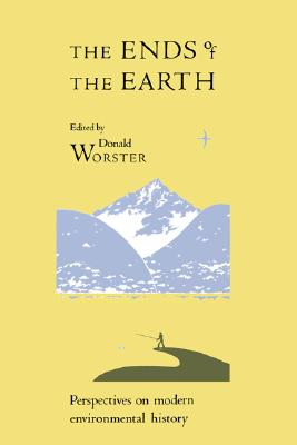 The Ends of the Earth (Studies in Environment and History), Worster