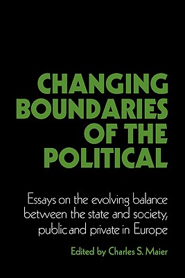 Changing Boundaries of the Political: Essays on the Evolving Balance between the State and Society, Public and Private in Europe (Cambridge Studies in Modern Political Economies)